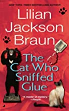 The Cat Who Sniffed Glue by Lilian Jackson…