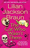 Braun, Lilian Jackson: The Cat Who Wasn&#39;t There