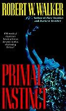 Primal Instinct by Robert W. Walker