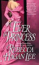 Ever a Princess by Rebecca Hagan Lee