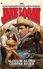 Slocum Along Corpse River by Jake Logan