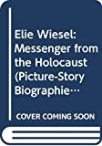 Greene, Carol: Elie Wiesel: Messenger from the Holocaust (Picture-Story Biographies)