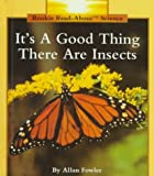 Fowler, Allan: It's a Good Thing There Are Insects (Rookie Read-About Science)