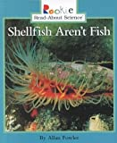 Fowler, Allan: Shellfish Aren't Fish (Rookie Read-About Science)