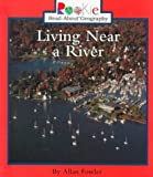 Fowler, Allan: Living Near a River (Rookie Read-About Geography)