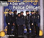 A Day With Police Officers (Welcome Books:…