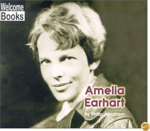 Amelia Earhart (WELCOME BOOKS: REAL PEOPLE)