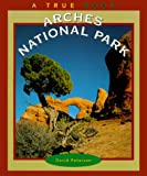 Petersen, David: Arches National Park (True Books: National Parks)