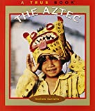 Santella, Andrew: The Aztec (True Books: American Indians)