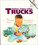 Petrie, Catherine: Joshua James Likes Trucks