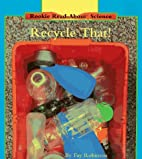 Recycle That! (Rookie Read-About Science) by…