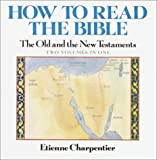 Charpentier, Etienne: How to Read the Bible: The Old and New Testaments
