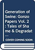 Hunter S. Thompson: Generation of Swine: Gonzo Papers Vol. 2: Tales of Shame & Degradation in the '80s