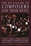 Gilder, Eric: Dictionary of Composers and Their Music