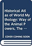 Campbell, Joseph: Historical Atlas of World Mythology: The Way of the Animal Powers, Mythologies of the Primative Hunters & Gatherers