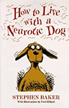 How to Live with a Neurotic Dog by Stephen&hellip;