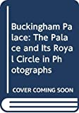 Hall, Michael: Buckingham Palace: The Palace and Its Royal Circle in Photographs