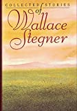 Stegner, Wallace: The Collected Stories of Wallace Stegner