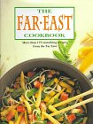 Walden, Hilaire: The Far East Cookbook: More Than 175 Tantalizing Recipes Form the Far East