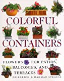 Strauss, Friedrich: Colorful Containers : Flowers for Balconies Patios and Terraces