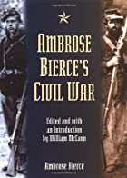 Ambrose Bierce's Civil War by Ambrose Bierce