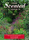 Squire, David: The Scented Garden: Creating Fragrance and Beauty in the Home and the Garden With a Rich Diversity of Plants and Flowers