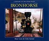 Random House Value Publishing Staff: Ironhorse : A History of the Steam Train
