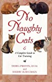 Pirotin, Debra: No Naughty Cats : The First Guide to Intelligent Cat Training