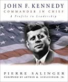 Salinger, Pierre: John F. Kennedy : Commander in Chief: A Profile in Leadership