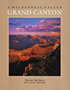 A Wilderness Called Grand Canyon by Stewart…