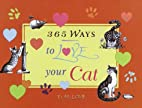 365 Ways to Love Your Cat by D.H. Love