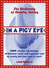 Bertram, Anne: In a Pig&#39;s Eye! : The Dictionary of Country Jawing