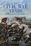 Denney, Robert E.: The Civil War Years : A Day-by-Day Chronicle