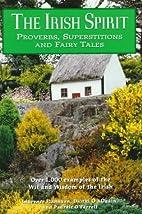 The Irish Spirit: Proverbs, Superstitions,…