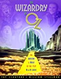 Stillman, William: The Wizardry of Oz : The Artistry and Magic of the 1939 MGM Classic