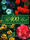 McDonald, Elvin: The 400 Best Garden Plants : A Practical Encyclopedia of Annuals, Perennials, Bulbs, Trees, and Shrubs
