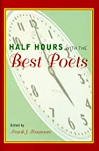 Half Hours with the Best Poets by Frank J.…