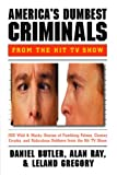 Butler, Daniel R.: America's Dumbest Criminals: Wild and Weird Stories of Fumbling Felons, Clumsy Crooks, and Ridiculous Robbers