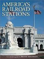 America's Railroad Stations by Brian Solomon