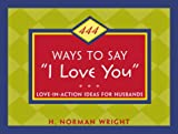"Wright, H. Norman: 444 Ways to Say ""I Love You"": Love-in-Action Ideas for Husbands and Wives"