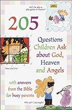205 Questions Children Ask About God, Heaven…