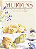 Alston, Elizabeth: Muffins: Sixty Sweet and Savory Recipes...from Old Favorites to New