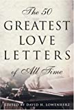 Lowenherz, David H.: The 50 Greatest Love Letters of All Time