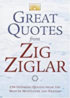 Great Quotes from Zig Ziglar: 250 Inspiring…