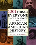 Stewart, Jeffrey C.: 1001 Things Everyone Should Know About African American History