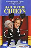 Holland, Barbara: Hail to the Chiefs: Presidential Mischief, Morals, & Malarkey from George W. to George W.