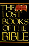Hone, William: The Lost Books of the Bible: Being All the Gospels, Epistles and Other Pieces Now Extant Attributed in the First Four Centuries to Jesus Christ, His