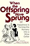 Anderson, William C.: When the Offspring Have Sprung: Or, Happiness Is Turning the Nursery into a Wine Cellar