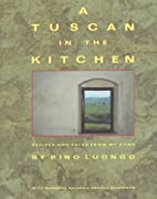 A Tuscan in the Kitchen: Recipes and Tales…