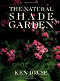 Druse, Kenneth: Natural Shade Garden